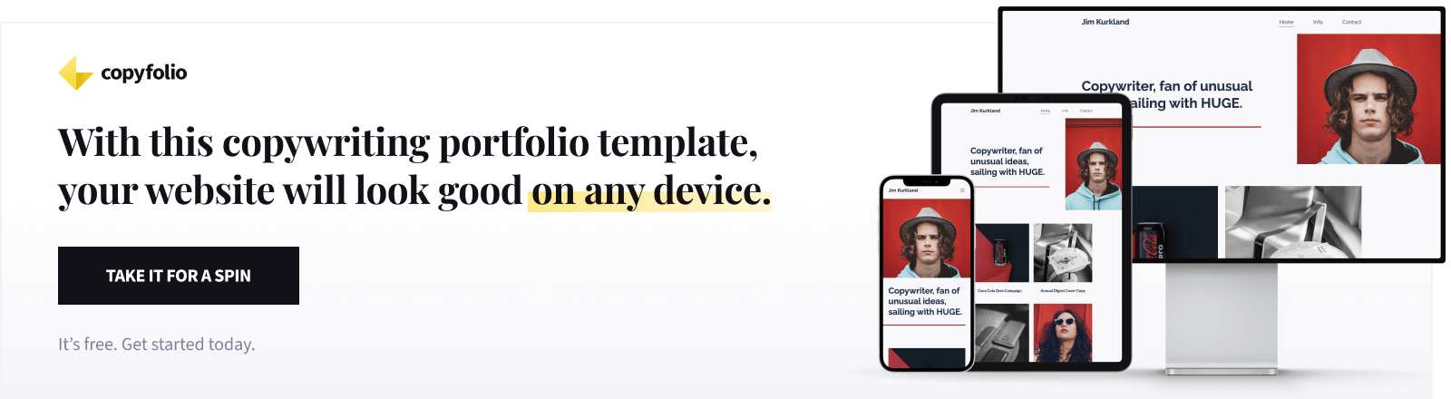 With this copywriting portfolio template, your website will look good on any device. Take it for a spin!