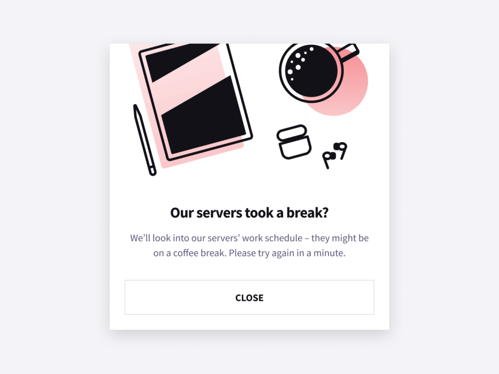 """A fun and casual error window example from Copyfolio. It says: """"Our servers took a break? We'll look into our servers' work schedule – they might be on a coffee break. Please try again in a minute."""""""